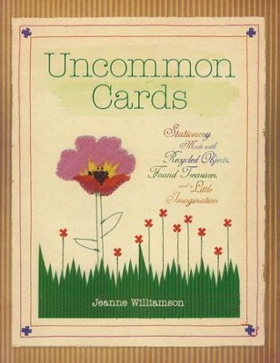 Uncommon Cards: Stationary Made with Recycled Objects, Found Treasures and a Little Imagination  -     By: Jeanne Williamson