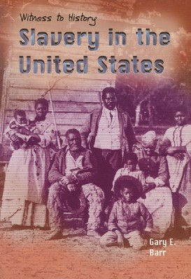 Slavery In The United States  -     By: Gary Barr