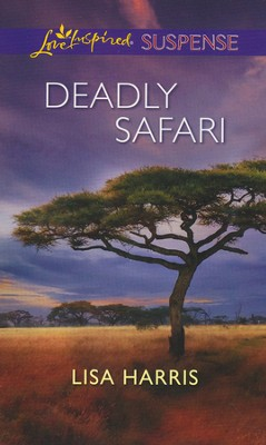 Deadly Safari  -     By: Lisa Harris