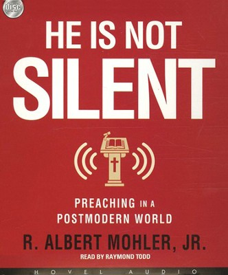 He is Not Silent: Preaching in a Postmodern World - Unabridged Audiobook on CD  -     By: R. Albert Mohler Jr.