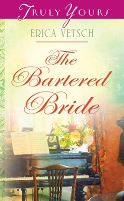 The Bartered Bride - eBook  -     By: Erica Vetsch