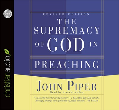 The Supremacy of God in Preaching - Unabridged Audiobook on CD  -     Narrated By: Scott Grunden     By: John Piper