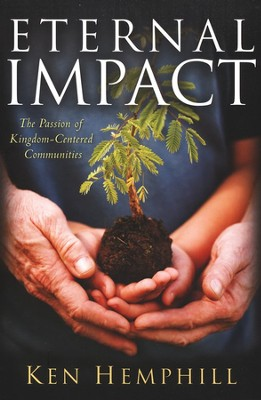 Eternal Impact: The Passion of Kingdom-Centered Communities  -     By: Ken Hemphill