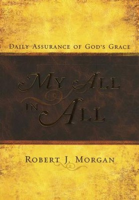 My All in All: Daily Assurance of God's Grace  -     By: Robert J. Morgan