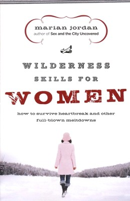 Wilderness Skills for Women: How to Survive Heartbreak and Other Full-Blown Meltdowns  -     By: Marian Jordan