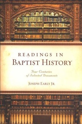 Readings in Baptist History: Four Centuries of Selected Documents  -     By: Joe Early