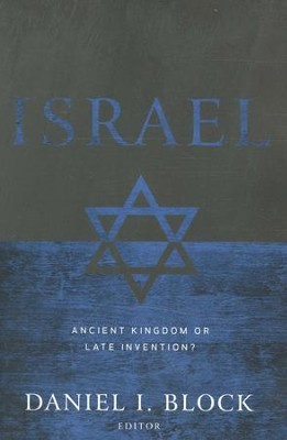 Israel: Ancient Kingdom or Late Invention?  -     By: Daniel I. Block