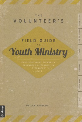 The Volunteer's Field Guide to Youth Ministry  -     By: Len Kageler