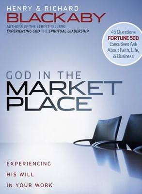 God in the Marketplace: Experiencing His Will in Your Work  -     By: Henry T. Blackaby, Richard Blackaby