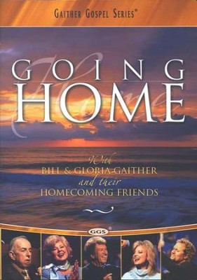 Going Home, DVD   -     By: Bill Gaither, Gloria Gaither, Homecoming Friends