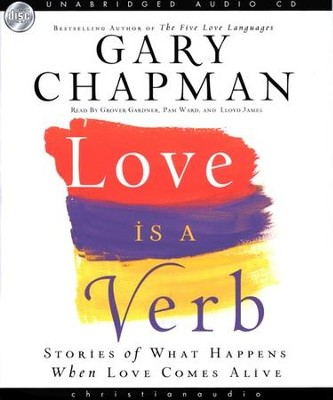 Love is a Verb: Stories of What Happens When Love Comes Alive - Audiobook on CD  -     By: Gary Chapman