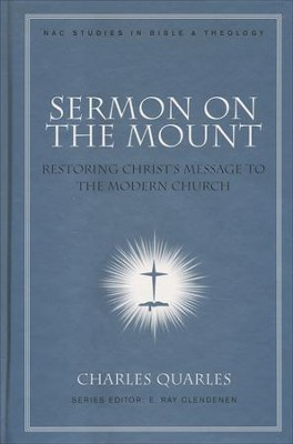 Sermon on the Mount: Restoring Christ's Message to the Modern Church  -     By: Charles Quarles