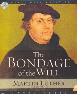 Bondage of the Will - Audiobook on CD  -     By: Martin Luther