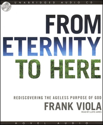 From Eternity to Here: Rediscovering the Ageless Purpose of God - Audiobook on CD - Slightly Imperfect  -     By: Frank Viola