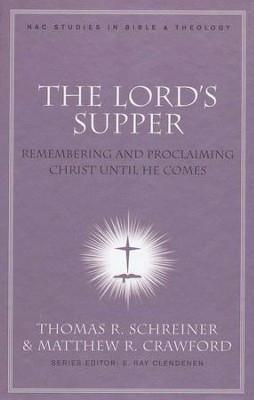 The Lord's Supper: Remembering and Proclaiming Christ Until He Comes  -     By: Edited by Thomas R. Schreiner & Matthew R. Crawford