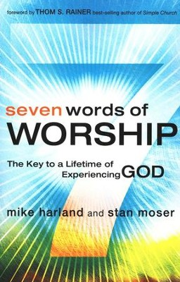Seven Words of Worship: The Key to a Lifetime of Experiencing God  -     By: Mike Harland, Stan Moser