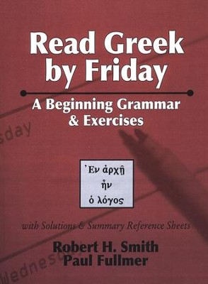 Read Greek by Friday: A Beginning Grammar and Exercises Volume 1  -     By: Robert Smith, Paul Fullmer