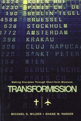 TransforMission: Making Disciples Through Short-Term Missions  -     By: Michael S. Wilder, Shane W. Parker