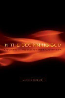 In the Beginning God: A Fresh Look at the Case for Original Monotheism  -     By: Winfried Corduan