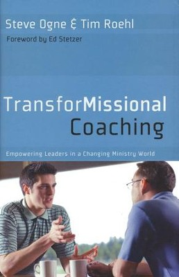 TransforMissional Coaching: Empowering Missional Leaders in a Changing Ministry World  -     By: Steve Ogne, Tim Roehl