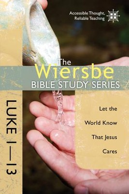 The Wiersbe Bible Study Series: Luke 1-13: Let the World Know That Jesus Cares - eBook  -     By: Warren W. Wiersbe