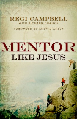 Mentor Like Jesus  -     By: Regi Campbell, Richard Chancy