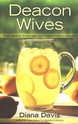 Deacon Wives: Fresh Ideas to Encourage Your Husband and the Church  -     By: Diana Davis