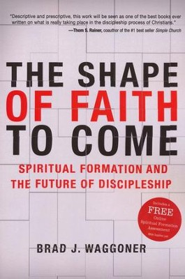 The Shape of Faith to Come: Spiritual Formation and the Future of Discipleship  -     By: Brad Waggoner