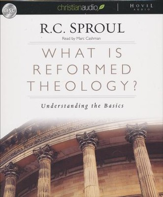 What is Reformed Theology?: Understanding the Basics - Unabridged Audiobook on CD  -     By: R.C. Sproul