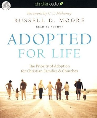 Adopted for Life: The Priority of Adoption for Christian Families & Churches - Unabridged Audiobook on CD  -     By: Russell Moore