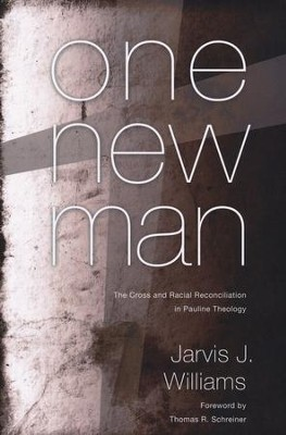 One New Man: The Cross and Racial Reconciliation in Pauline Theology  -     By: Jarvis Williams