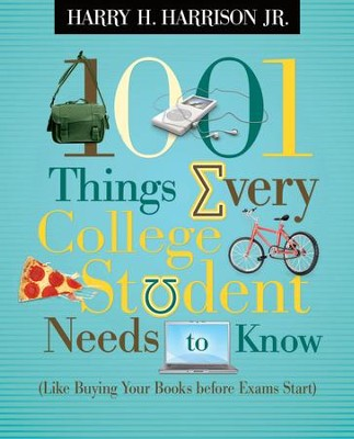 1001 Things Every College Student Needs to Know: (Like Buying Your Books Before Exams Start) - eBook  -     By: Harry H. Harrison Jr.