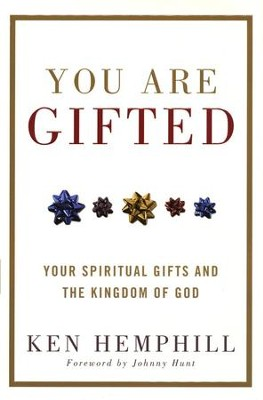 You Are Gifted: Your Spiritual Gifts and the Kingdom of God  -     By: Ken Hemphill
