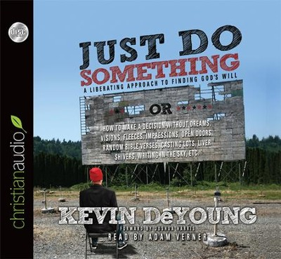 Just Do Something: A Liberating Approach to Finding God's Will - unabridged audiobook on CD  -     By: Kevin DeYoung