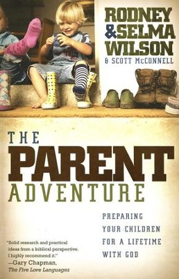 The Parent Adventure: Preparing Your Children for a Lifetime with God  -     By: Selma Wilson, Rodney Wilson, Scott McConnell