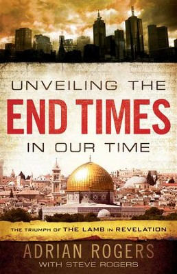 Unveiling the End Times in Our Time: The Triumph of the Lamb in Revelation / Revised - eBook  -     By: Adrian Rogers