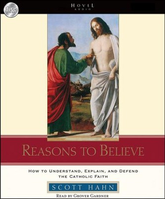 Reasons to Believe: How to understand, explain, and defend the Catholic faith - Unabridged audiobook on CD  -     By: Scott Hahn