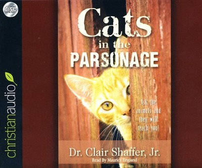 Cats in the Parsonage: Ask The Animals and They Will Teach You Unabridged Audiobook on CD  -     Narrated By: Maurice England     By: Dr. Clair Shaffer Jr.