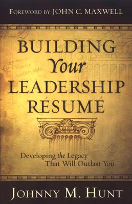 Building Your Leadership Resume: Developing the Legacy that Will Outlast You  -     By: Johnny M. Hunt