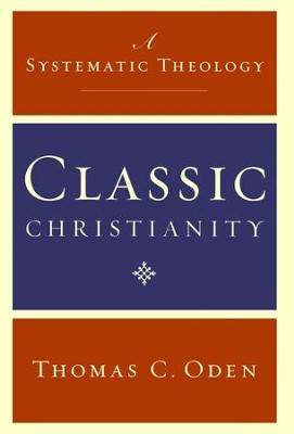 Classic Christianity: A Systematic Theology  -     By: Thomas C. Oden