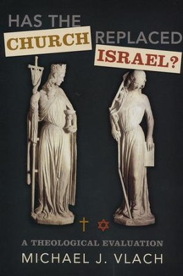 Has the Church Replaced Israel? A Theological Evaluation  -     By: Michael J. Vlach