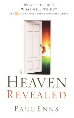Heaven Revealed: What Is It Like? What Will We Do? And 11 Other Things You've Wondered About  -     By: Paul Enns