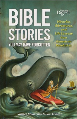 Bible Stories You May Have Forgotten: Miracles,   Adventures, and Life Lessons from Genesis to Revelation  -     By: James Bell