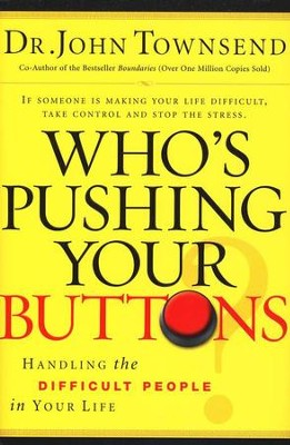 Who's Pushing Your Buttons: Handling the Difficult  People in Your Life  -     By: Dr. John Townsend