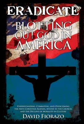 ERADICATE: Blotting Out God in America                     -     By: David Fiorazo