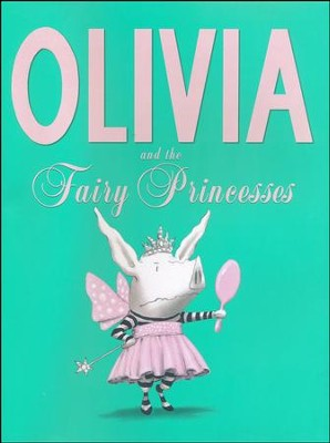 Olivia and the Fairy Princesses  -     By: Ian Falconer     Illustrated By: Ian Falconer