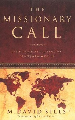 The Missionary Call: Find Your Place in God's Plan for the World  -     By: M. David Sills