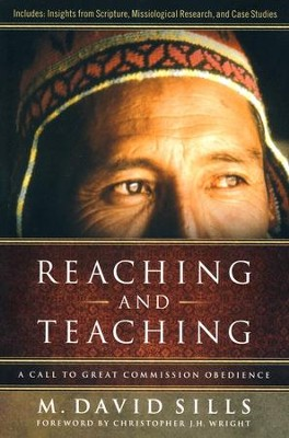 Reaching and Teaching: A Call to Great Commission Obedience  -     By: David Sills