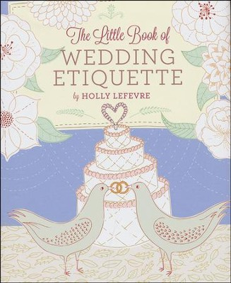 The Little Book of Wedding Etiquette  -     By: Holly Lefevre