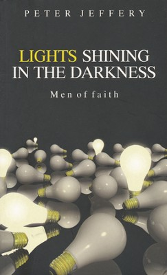 Lights Shining in the Darkness: Men of Faith   -     By: Peter Jeffery